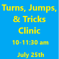 Turns, Jumps, & Tricks Clinic July 25th