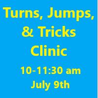 Turns, Jumps, & Tricks Clinic July 9th